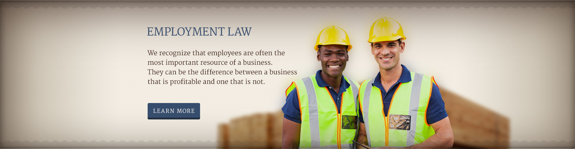 EMPLOYMENT LAW - We recognize that employees are often the most important resource of a business. They can be the difference between a business that is profitable and one that is not.